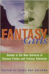 Fantasy Girls: Gender in the New Universe of Science Fiction and Fantasy Television - Elyce Rae Helford