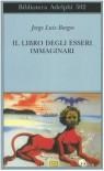 Il libro degli esseri immaginari - Jorge Luis Borges, Margarita Guerrero, Tommaso Scarano, Ilide Carmignani