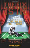The Fix Is In: The Showbiz Manipulations of the NFL, MLB, NBA, NHL and NASCAR - Brian Tuohy