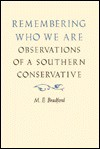 Remembering Who We Are: Observations of a Southern Conservative - M.E. Bradford
