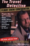 The Travel Detective Flight Crew Confidential: People Who Fly for a Living Reveal Insider Secrets and Hidden Values in Cities and Airports Around the World - Peter Greenberg
