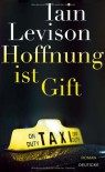Hoffnung ist Gift - Iain Levison, Walter Goidinger