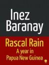 Rascal Rain: A Year in Papua New Guinea - Inez Baranay