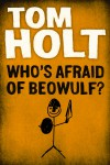 Who's Afraid of Beowulf? - Tom Holt