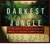 The Darkest Jungle - Todd Balf