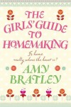 The Girls' Guide to Homemaking - Amy Bratley