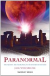 Paranormal: The Unknown, the Unexplained and Centuries-Old Mysteries - Jack Wolfsblume
