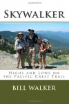 Skywalker: Highs and Lows on the Pacific Crest Trail - Bill  Walker
