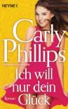 Ich will nur dein Glück: Roman - Carly Phillips