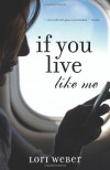 If You Live Like Me - Lori Weber