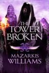 The Tower Broken - Mazarkis Williams