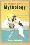 The Friendly Guide to Mythology - Nancy Hathaway