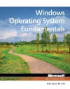 Windows Operating System Fundamentals: MTA 98-349: MTA Windows Operating System Fundamentals (Microsoft Official Academic Course) - MOAC (Microsoft Official Academic Course