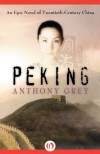 Peking: An Epic Novel of Twentieth-Century China - Anthony Grey