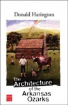 The Architecture of the Arkansas Ozarks - Donald Harington