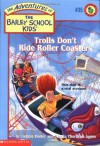 Trolls Don't Ride Roller Coasters (Baily School Kids #35) - Debbie Dadey;Marcia T. Jones