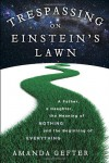 Trespassing on Einstein's Lawn: A Father, a Daughter, the Meaning of Nothing, and the Beginning of Everything - Amanda Gefter