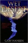 Wet Desert: Tracking Down a Terrorist on the Colorado River - Gary   Hansen