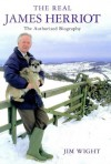 The Real James Herriot: The Authorized Biography - Jim Wight