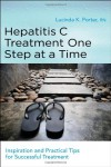 Hepatitis C Treatment One Step at a Time: Inspiration and Practical Tips for Successful Treatment - Lucinda K Porter