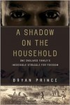 A Shadow on the Household: One Enslaved Family's Incredible Struggle for Freedom - Bryan Prince