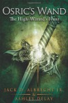 Osric's Wand: The High-Wizard's Hunt: Book Two (Volume 2) - Jack D Albrecht Jr;Ashley Delay