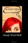 In Zoey's Head: A Novel: 1 - Sandy Ward Bell