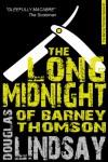 The Long Midnight Of Barney Thomson: A Barney Thomson Novel - Douglas Lindsay