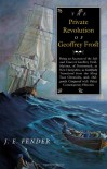 The Private Revolution of Geoffrey Frost: Being an Account of the Life and Times of Geoffrey Frost, Mariner, of Portsmouth, in New Hampshire, ... - J.E. Fender