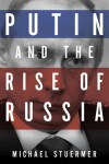 Putin and the Rise of Russia - Michael Stuermer
