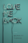 Love Me Back: A Novel - Merritt Tierce