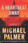 A Heartbeat Away - Michael Palmer