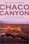 Chaco Canyon: Archaeologists Explore the Lives of an Ancient Society - Brian M. Fagan
