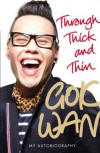 Through Thick and Thin: My Autobiography - Gok Wan