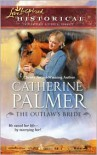 The Outlaw's Bride (Love Inspired Historical) - Catherine   Palmer
