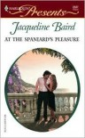 At the Spaniard's Pleasure - Jacqueline Baird