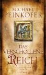 Das verschollene Reich: Historischer Roman - Michael Peinkofer
