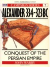 Alexander 334-323 BC: Conquest of the Persian Empire - John Warry