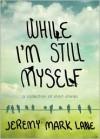 While I'm Still Myself - Jeremy Mark Lane