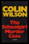 The Schoolgirl Murder Case - Colin Wilson
