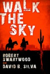 Walk the Sky - Robert Swartwood, David B. Silva