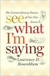 See What I'm Saying: The Extraordinary Powers of Our Five Senses - Lawrence D. Rosenblum