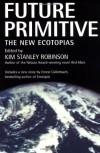 Future Primitive: The New Ecotopias - Kim Stanley Robinson