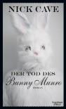 Der Tod des Bunny Munro: Roman - Nick Cave