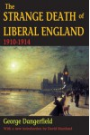 The Strange Death of Liberal England, 1910-1914 - George Dangerfield