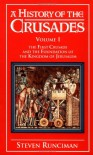 A History of the Crusades Vol. I: The First Crusade and the Foundations of the Kingdom of Jerusalem (Volume 1) - Steven Runciman