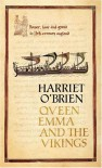 Queen Emma and the Vikings: Power, Love, and Greed in 11th Century England - Harriet O'Brien