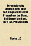 Screenplays by Stephen King: Rose Red, Kingdom Hospital, Creepshow, the Stand, Children of the Corn, Cat's Eye, Pet Sematary - Stephen King