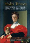 Medici Women: Portraits of Power, Love, and Betrayal in the Court of Duke Cosimo I - Gabrielle Langdon
