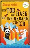 Der Tod, der Hase, die Unsinkbare und ich - Sebastian Niedlich